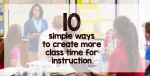 10 simple ways to create more class time for instruction