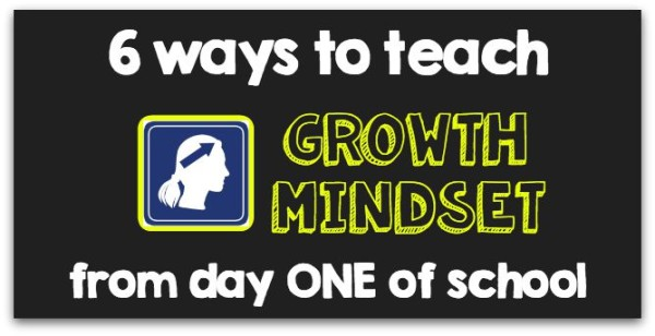 6 ways to teach growth mindset from day one of school