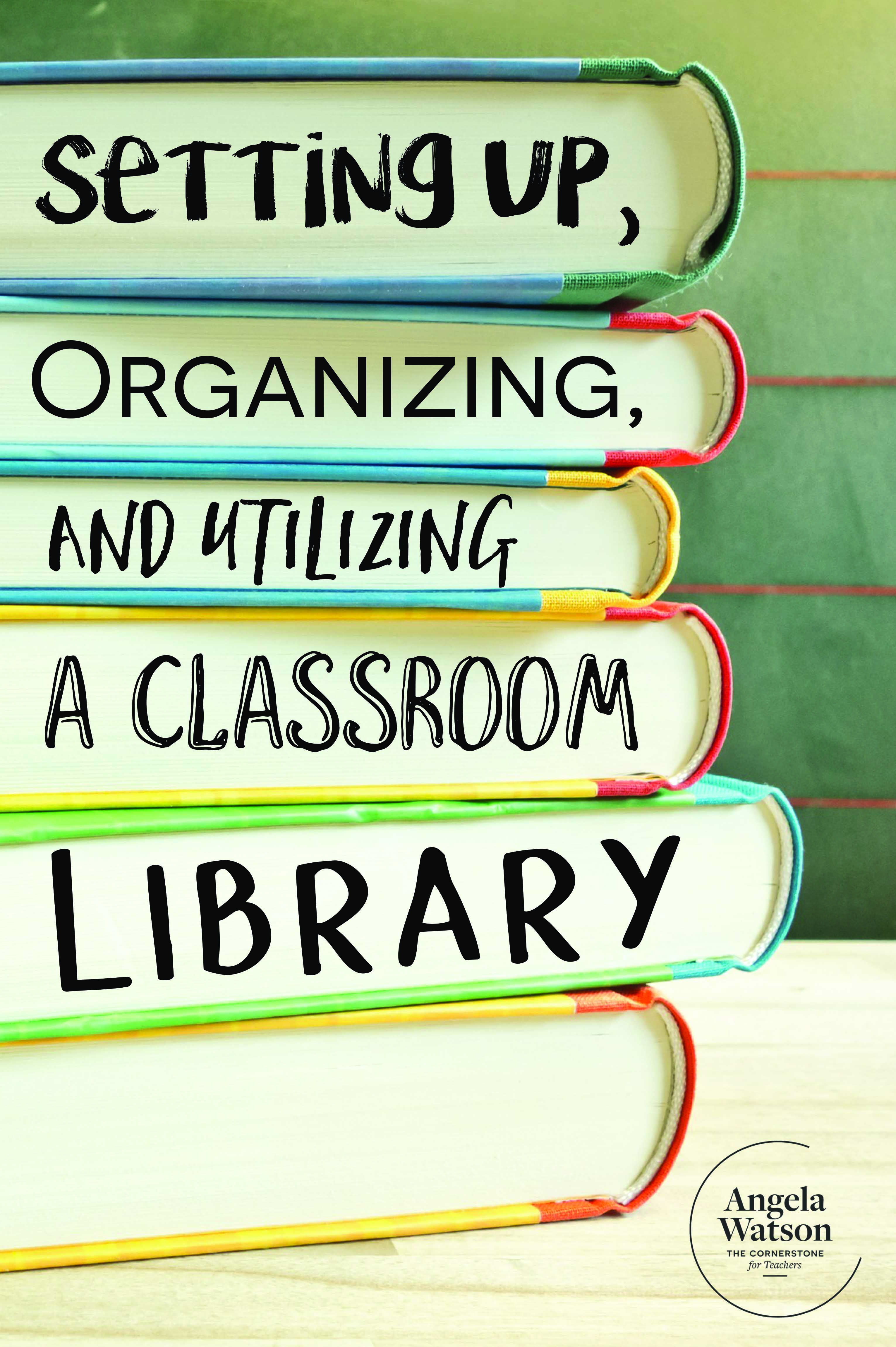Setting Up, Organizing, and Utilizing a Classroom Library