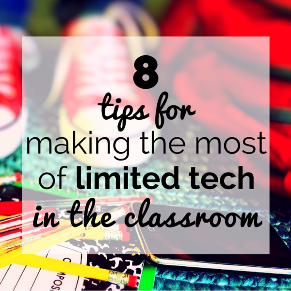 8 tips for making the most of limited tech in the classroom